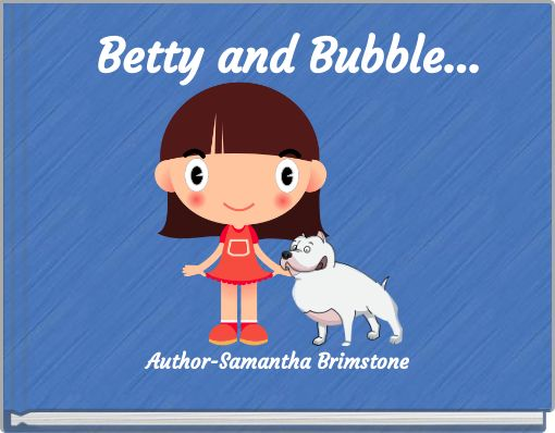 Betty and Bubble...