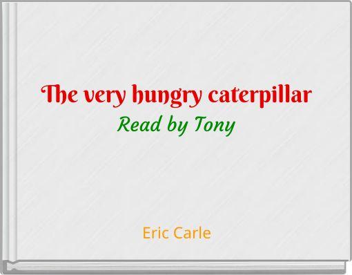 The very hungry caterpillarRead by Tony