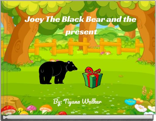 Joey The Black Bear and the present