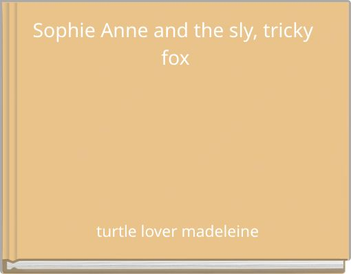 Sophie Anne and the sly, tricky fox