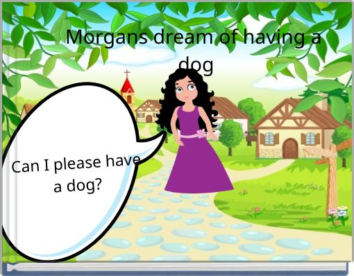 Morgans dream of having a dog