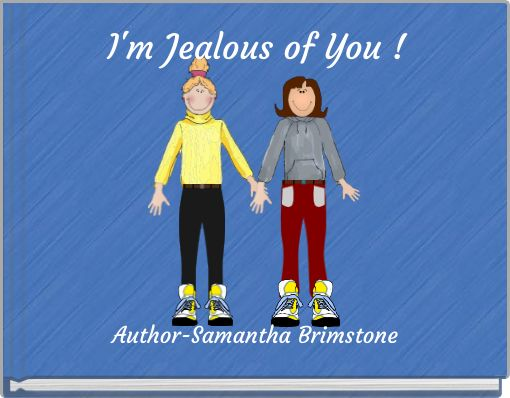 I'm Jealous of You !