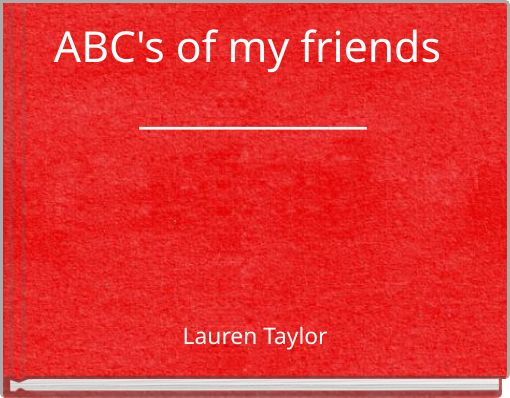 ABC's of my friends ____________