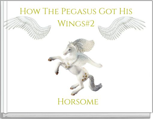 How The Pegasus Got HisWings#2