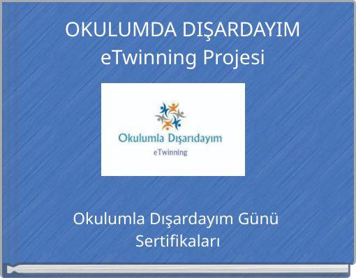 OKULUMDA DIŞARDAYIMeTwinning Projesi