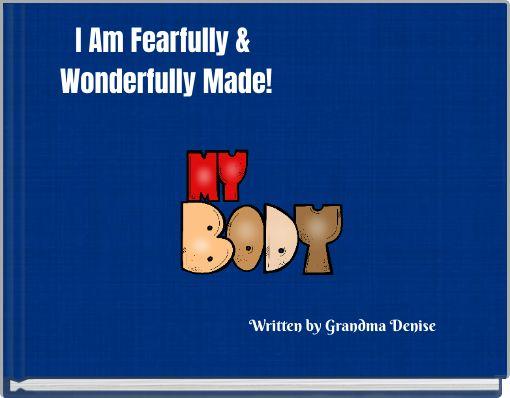 I Am Fearfully & Wonderfully Made!