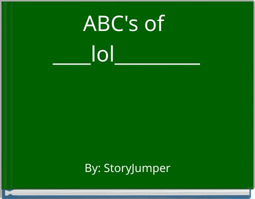 ABC's of ____lol_________