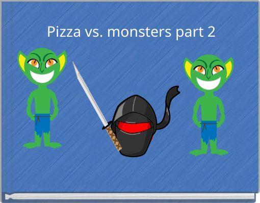 Pizza vs. monsters part 2