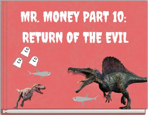 MR. MONEY PART 10: RETURN OF THE EVIL