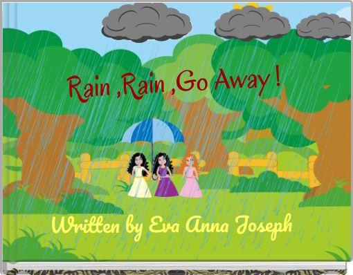 Rain ,Rain ,Go Away !