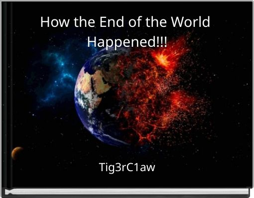 How the End of the World Happened!!!