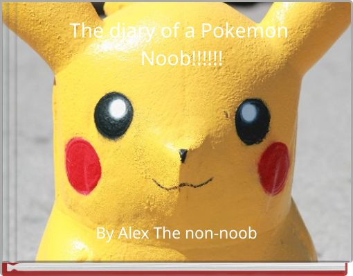 The diary of a Pokemon Noob!!!!!!