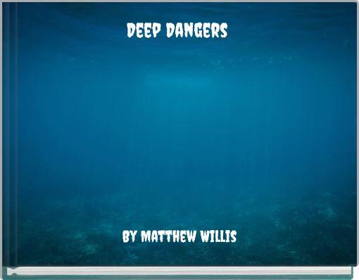 Deep Dangers