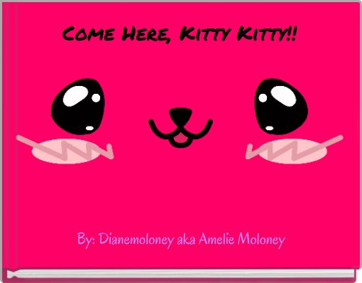 Come Here, Kitty Kitty!!