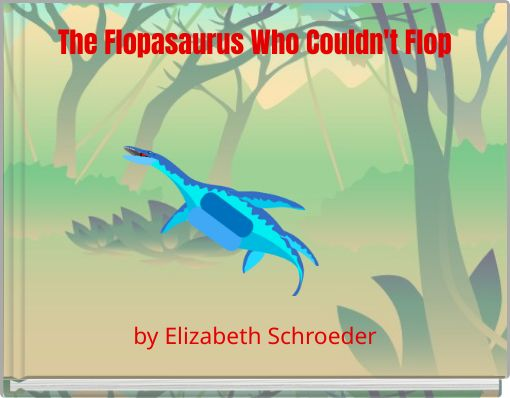 The Flopasaurus Who Couldn't Flop