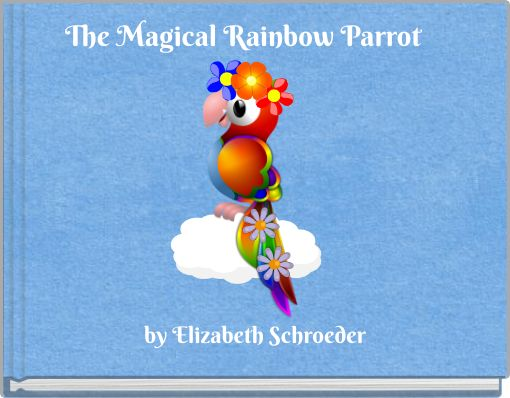 The Magical Rainbow Parrot
