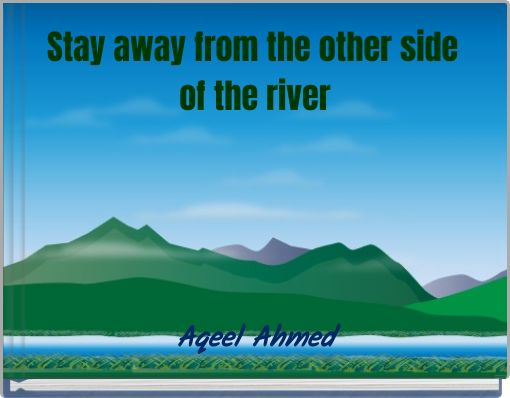 Stay away from the other side of the river
