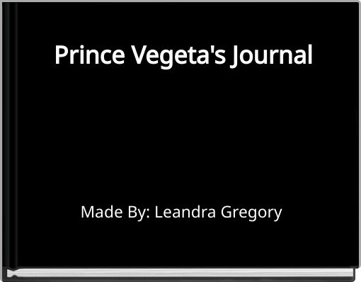 Prince Vegeta's  Journal