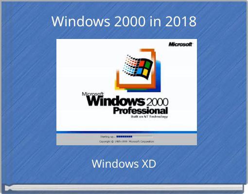 Windows 2000 in 2018
