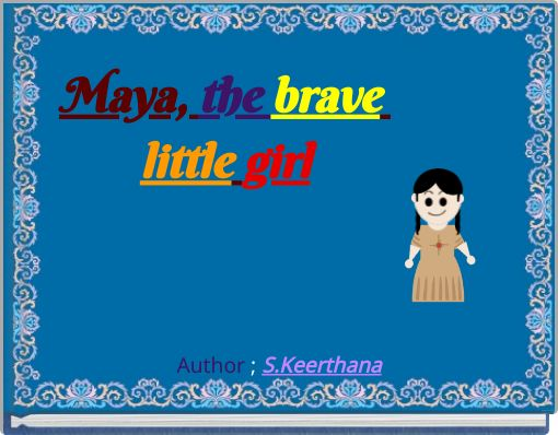 Maya, the brave little girl
