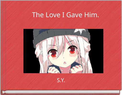 The Love I Gave Him.