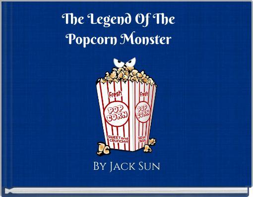 The Legend Of ThePopcorn Monster