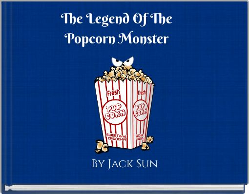 The Legend Of ThePopcorn Monster