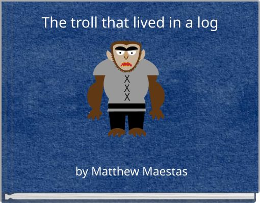 The troll that lived in a log