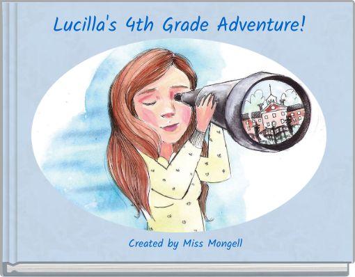 Lucilla's 4th Grade Adventure!