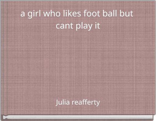 a girl who likes foot ball but cant play it