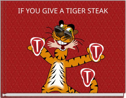 IF YOU GIVE A TIGER STEAK