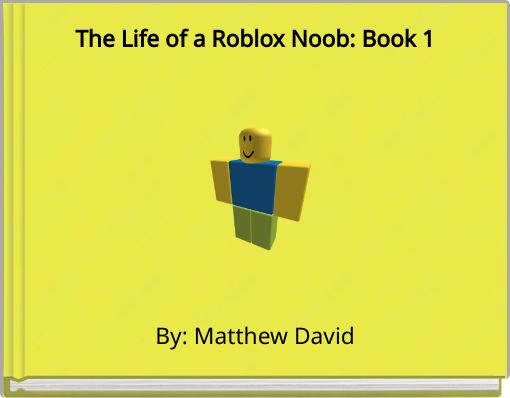 The Life of a Roblox Noob: Book 1