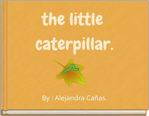 the little caterpillar.