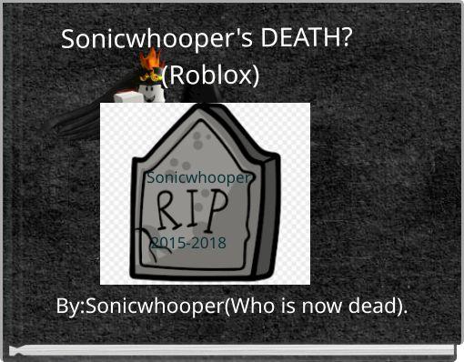 Sonicwhooper's DEATH? (Roblox)