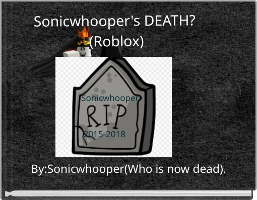 Sonicwhooper's DEATH? (Roblox)