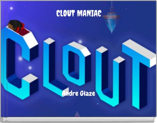 CLOUT MANIAC