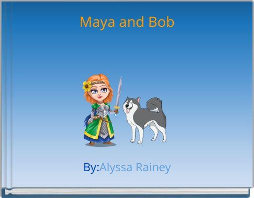 Maya and Bob