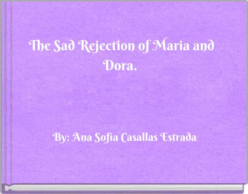 The Sad Rejection of Maria and Dora.