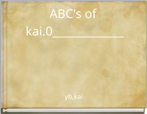 ABC's of kai.0_____________