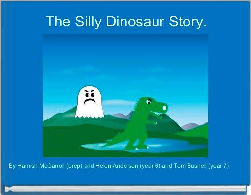 The Silly Dinosaur Story.