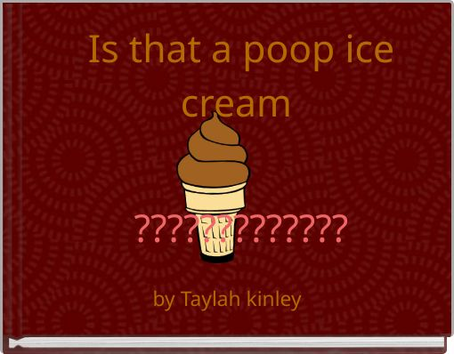 Is that a poop ice  cream   ?????????????