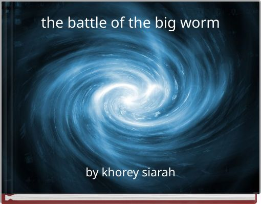 the battle of the big worm