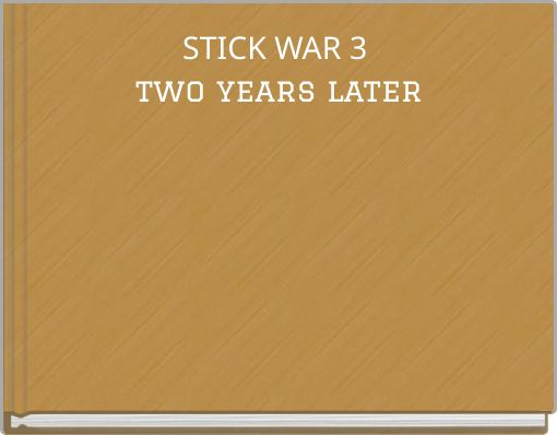 STICK WAR 3 two years later