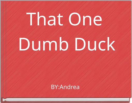 That One Dumb Duck