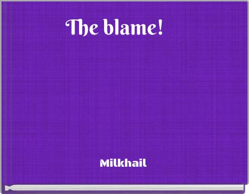 The blame!