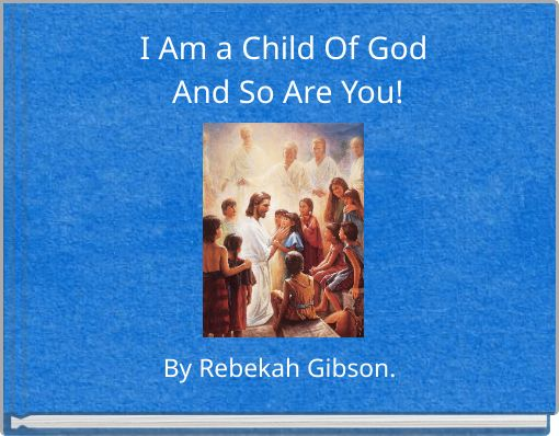 I Am a Child Of GodAnd So Are You!