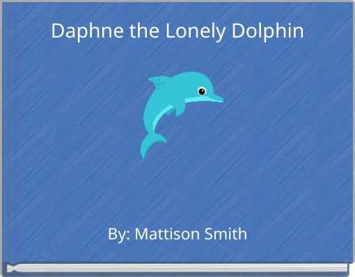Daphne the Lonely Dolphin