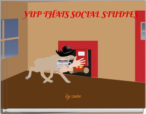 YUP THATS SOCIAL STUDIES