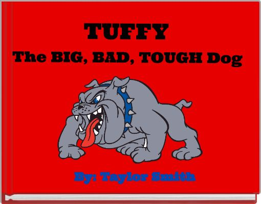 TUFFY The BIG, BAD, TOUGH Dog