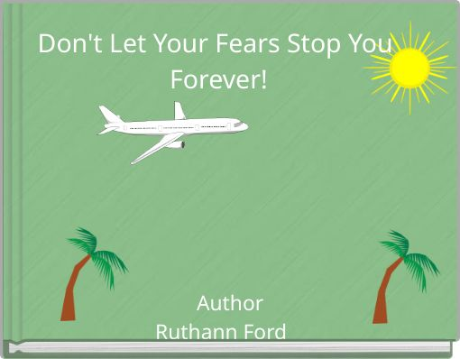 Don't Let Your Fears Stop You Forever!